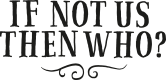 If Not Us Then Who? logo